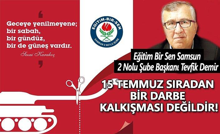 Başkan Demir, 15 Temmuz Sıradan bir darbe kalkışması değildir