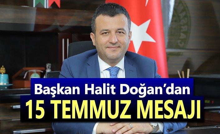 Başkan Halit Doğan'dan 15 Temmuz mesajı