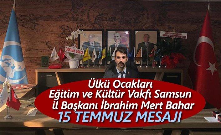 Başkan İbrahim Mert Bahar'dan 15 Temmuz Mesajı
