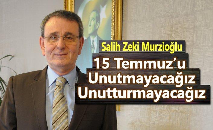 Başkan Murzioğlu, 15 Temmuz'u unutmayacağız, unutturmayacağız
