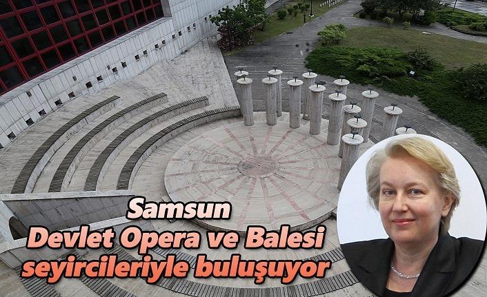 Devlet Opera ve Balesi seyircileriyle buluşuyor - Samsun Haber