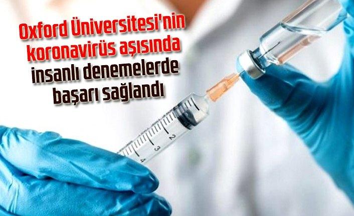 Koronavirüs aşısında insanlı denemelerde başarı sağlandı mı?