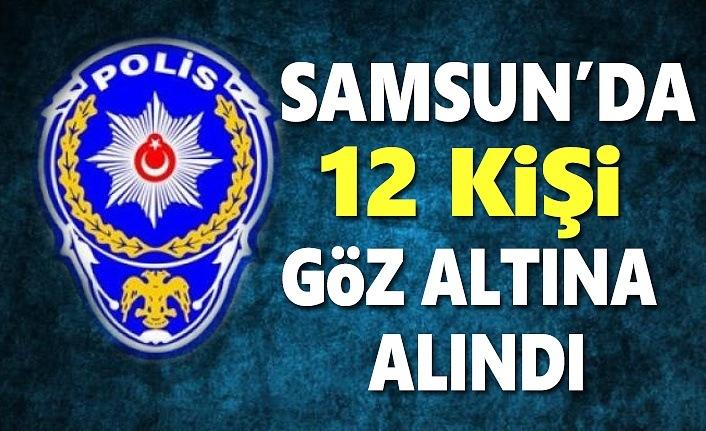 Samsun'da 12 Kişi Gözaltına alındı