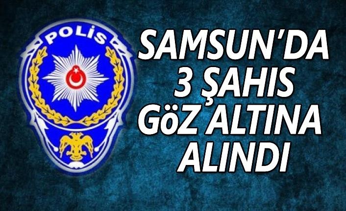 Samsun'da 3 şahız göz altına alındı