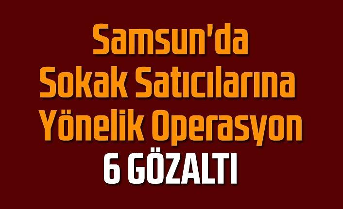 Samsun'da Sokak Satıcılarına Yönelik Operasyon