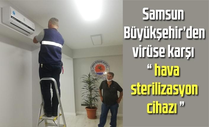 Samsun Büyükşehir'den, virüse karşı hava sterilizasyon cihazı