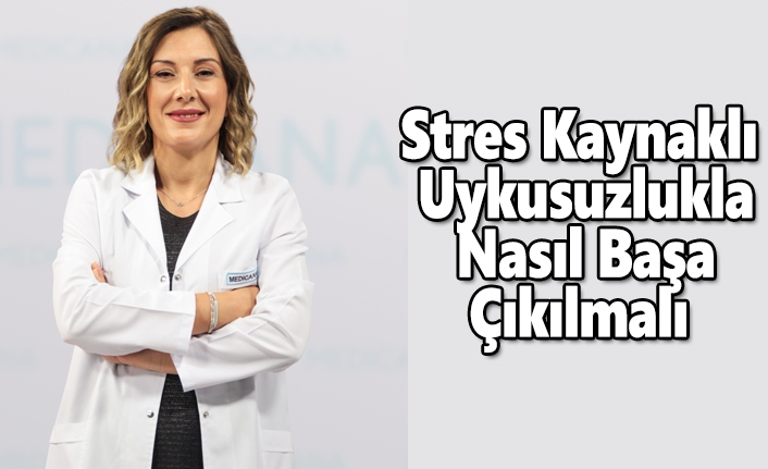 Stres Kaynaklı Uykusuzlukla  Nasıl Başa Çıkılmalı