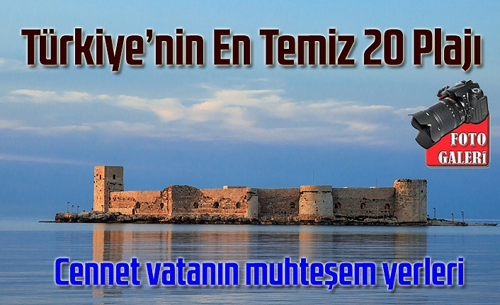 Tatil planı yapanlar dikkat! Türkiye'nin En Temiz 20 Plajı