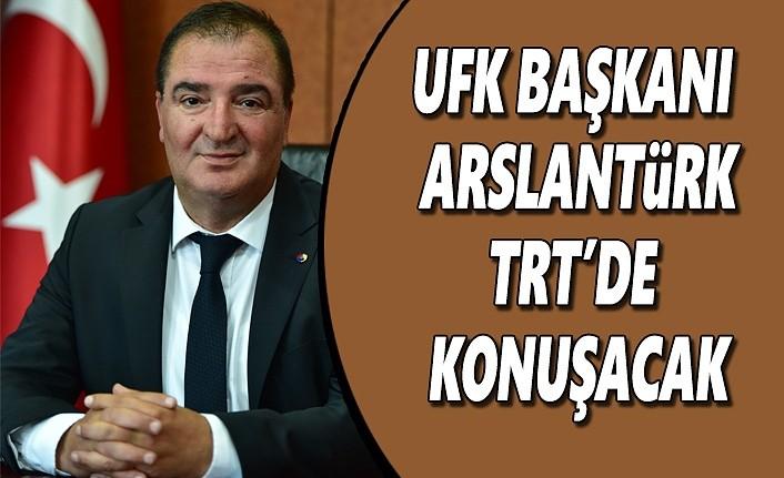 UFK Başkanı Arslantürk, TRT'de Konuşacak