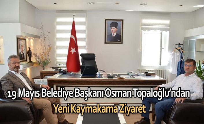 19 Mayıs Belediye Başkanı Osman Topaloğlu'ndan Yeni Kaymakama Ziyaret