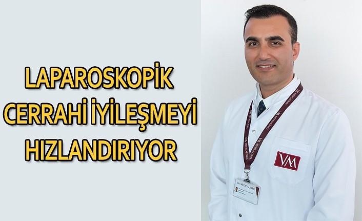 Laparoskopik cerrahi iyileşmeyi hızlandırıyor