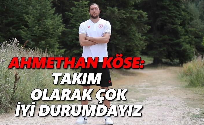Ahmethan Köse : Takım olarak çok iyi durumdayız