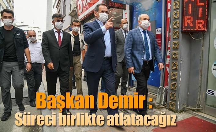 Başkan Demir : Süreci birlikte atlatacağız