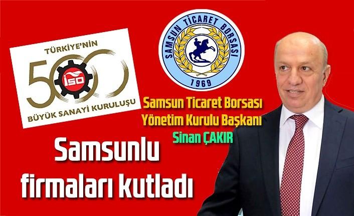 Başkan Sinan Çakır, İkinci 500 Büyük Sanayi Kuruluşu arasına giren Samsunlu firmaları kutladı