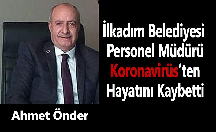 İlkadım Belediyesi Personel Müdürü koronavirüs'ten öldü