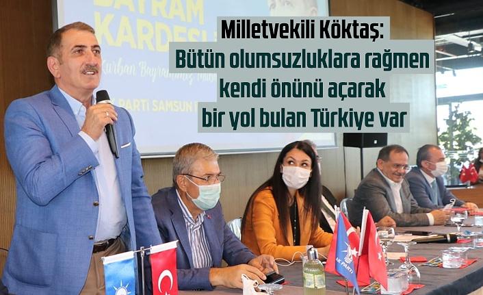 Milletvekili Köktaş: Bütün olumsuzluklara rağmen kendi önünü açarak bir yol bulan Türkiye var