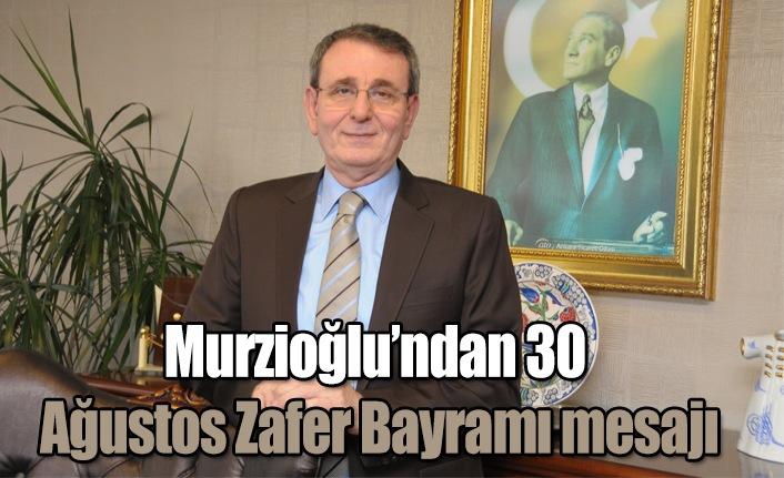 Murzioğlu'ndan 30 Ağustos Zafer Bayramı mesajı