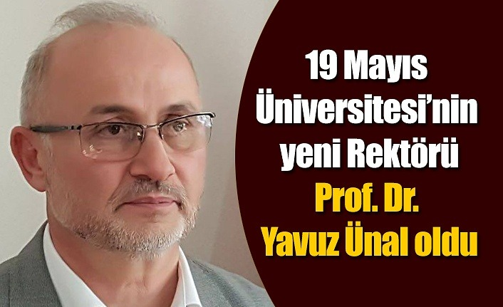 Prof. Dr. Yavuz Ünal 19 Mayıs Üniversitesi Rektörü oldu, Prof. Dr. Yavuz Ünal kimdir?