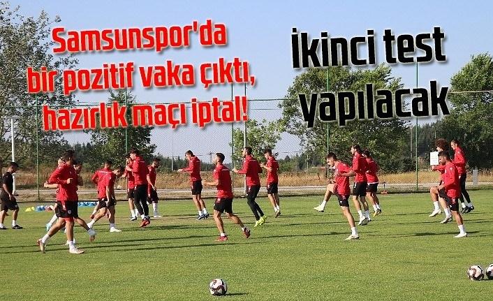 Samsunspor'da bir pozitif vaka çıktı, hazırlık maçı iptal!