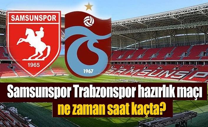 Samsunspor Trabzonspor hazırlık maçı ne zaman hangi kanal da saat kaçta?