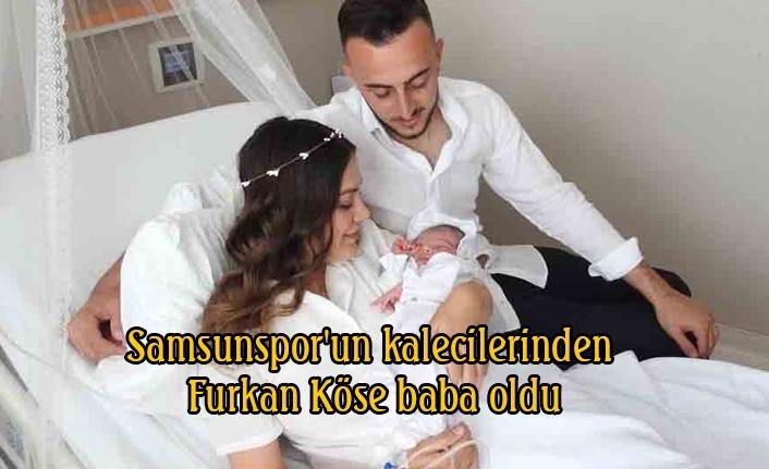 Samsunspor'un kalecilerinden Furkan Köse baba oldu