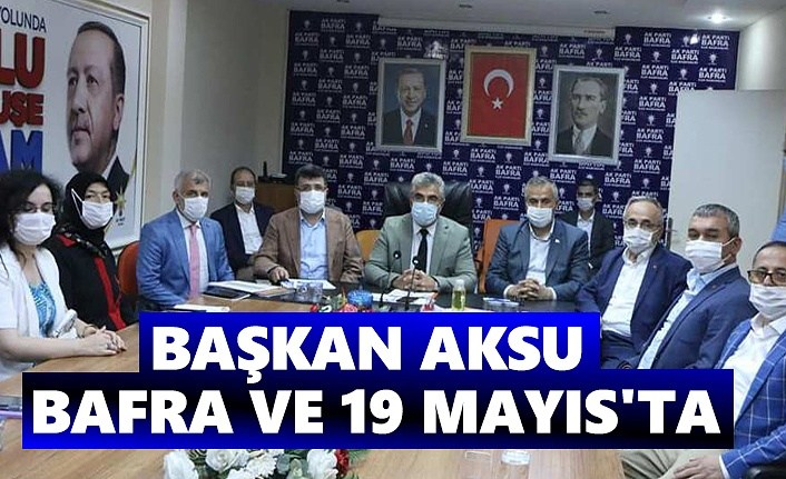 Başkan Aksu Bafra ve 19 Mayıs'ta