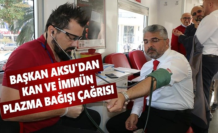 Başkan Aksu'dan Kan ve İmmün Plazma Bağışı Çağrısı