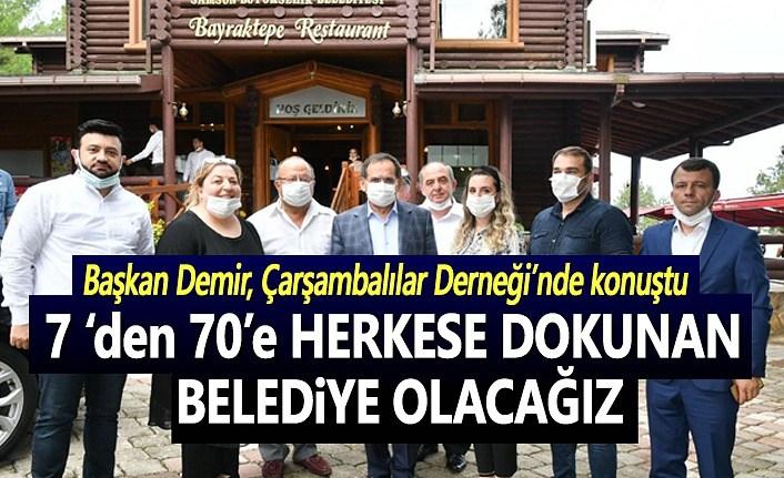 Başkan Demir, Herkese dokunan bir belediye olacağız