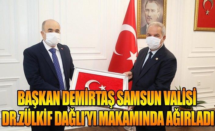 Başkan Demirtaş Samsun Valisi Dr. Zülkif Dağlı'yı makamında ağırladı