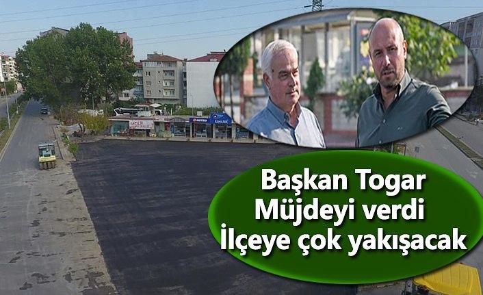 Başkan Togar, Müjdeyi verdi İlçeye çok yakışacak