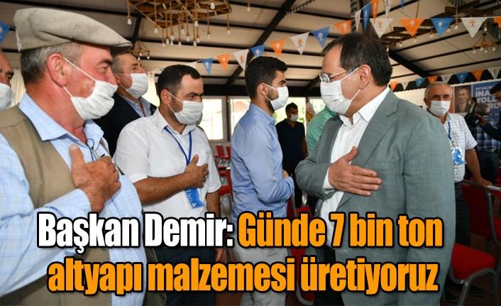 Başkan Demir: Günde 7 bin ton altyapı malzemesi üretiyoruz