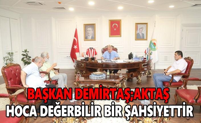 Başkan Demirtaş ; Aktaş Hoca değerbilir bir şahsiyettir