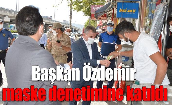 Başkan Özdemir maske denetimine katıldı