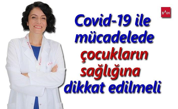 Covid-19 ile mücadelede çocukların sağlığına dikkat edilmeli