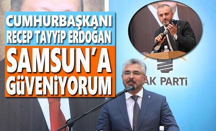 Cumhurbaşkanı Erdoğan:  Samsun'a çok güveniyorum