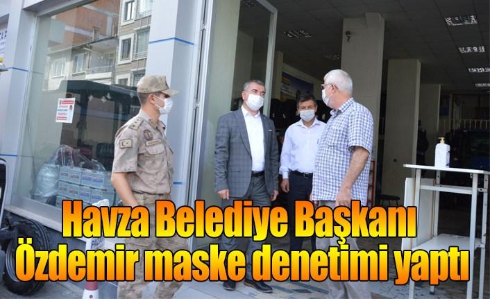 Havza Belediye Başkanı Özdemir maske denetimi yaptı