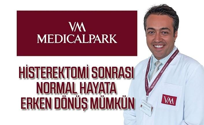 Histerektomi sonrası normal hayata erken dönüş mümkün
