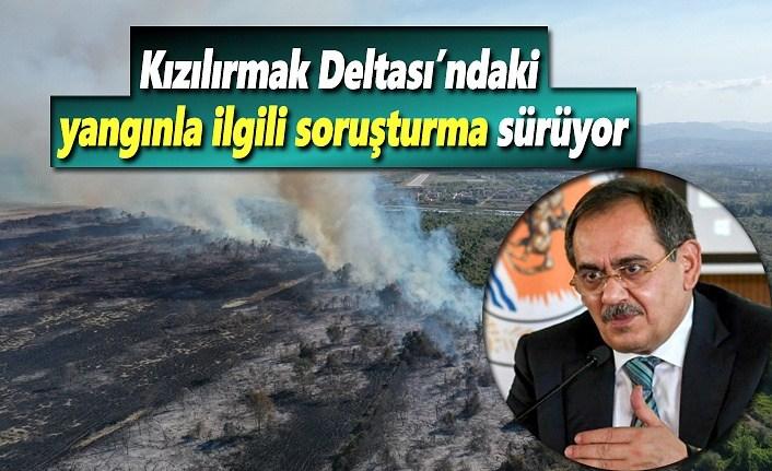Kızılırmak Deltası'ndaki yangınla ilgili soruşturma sürüyor