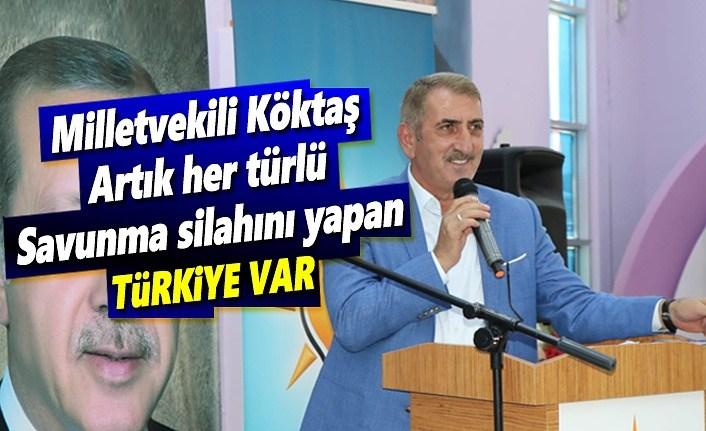 Milletvekili Köktaş: Artık her türlü savunma silahını yapan Türkiye var