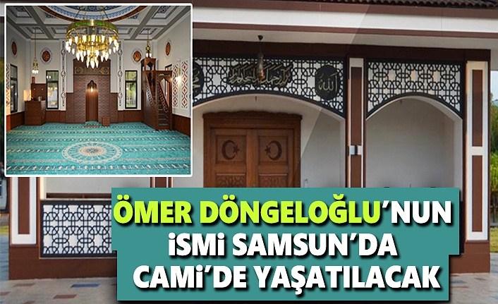 Ömer Döngeloğlu'nun İsmi Samsun'da Camiye verildi