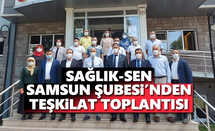 SAĞLIK-SEN Samsun Şubesin'den Teşkilat Toplantısı