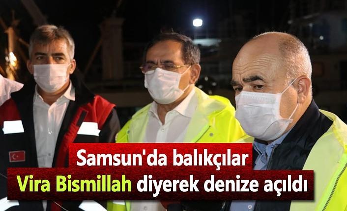 Samsun'da balıkçılar Vira Bismillah diyerek denize açıldı