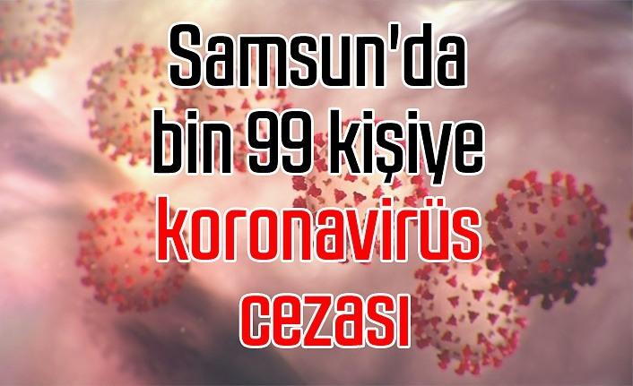 Samsun'da bin 99 kişiye koronavirüs cezası