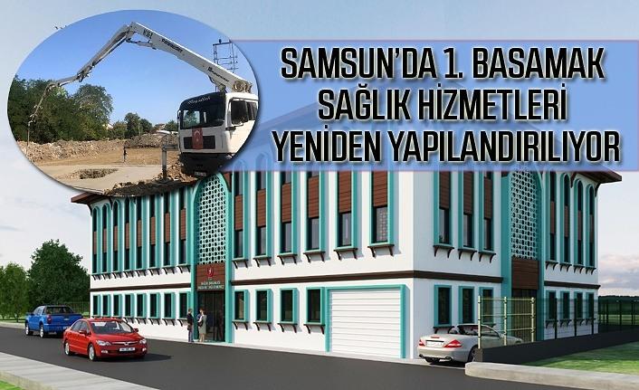 Samsun'da birinci basamak sağlık hizmetleri tek çatı altında toplanıyor