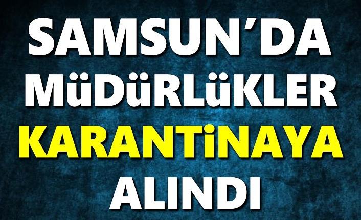 Samsun'da Tapu Müdürlükleri karantinada