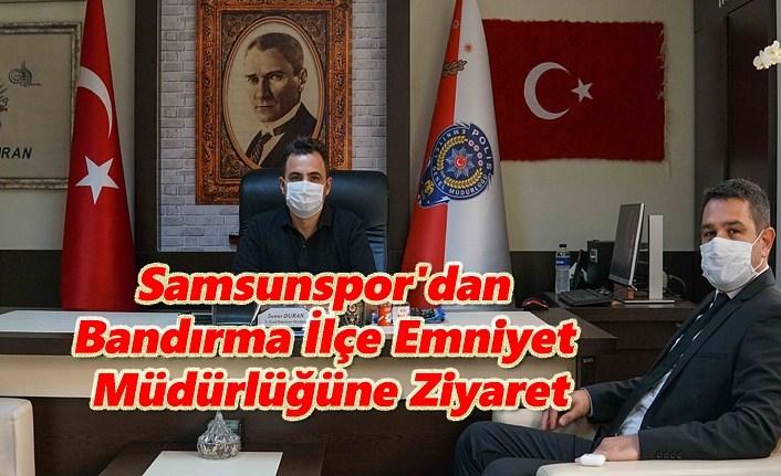 Samsunspor'dan Bandırma İlçe Emniyet Müdürlüğüne Ziyaret