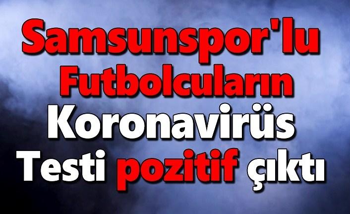 Samsunspor'lu  futbolcuların koronavirüs testi pozitif çıktı