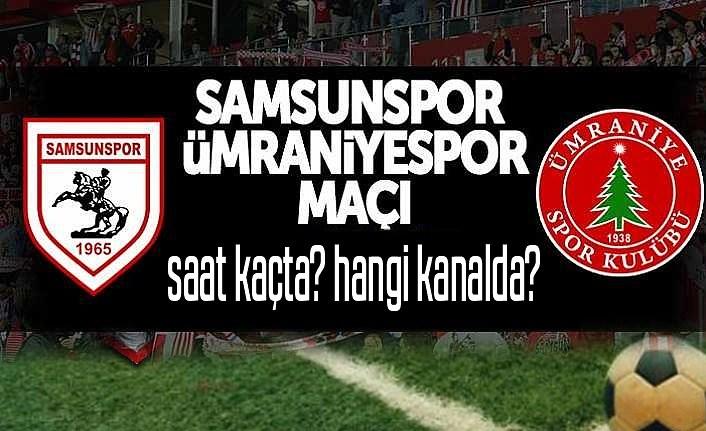 Samsunspor Ümraniyespor maçı canlı yayın hangi kanal da, saat kaçta?
