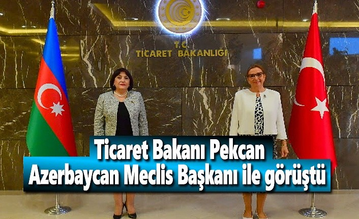 Ticaret Bakanı Pekcan, Azerbaycan Meclis Başkanı ile görüştü
