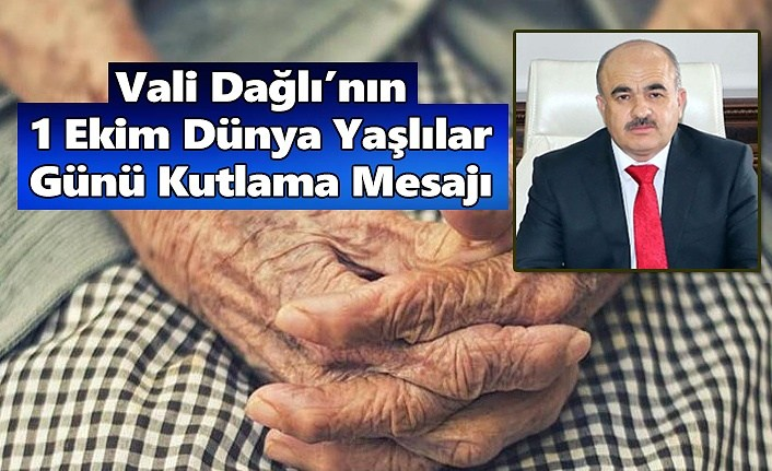 Vali Dağlı'nın, 1 Ekim Dünya Yaşlılar Günü Kutlama Mesajı